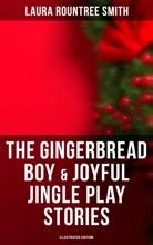 The Gingerbread Boy & Joyful Jingle Play Stories (Illustrated Edition)