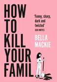Download and Read Online How to Kill Your Family
