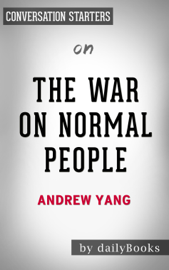 The War on Normal People: The Truth About America's Disappearing Jobs and Why Universal Basic Income Is Our Future by Andrew Yang: Conversation Starters book