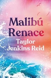 MALIBÚ RENACE - Taylor Jenkins Reid by  Taylor Jenkins Reid PDF Download