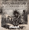 African History For Kids - Early Civilizations On The African Continent  Ancient History For Kids  6th Grade Social Studies