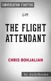 The Flight Attendant: A Novel by Chris Bohjalian: Conversation Starters