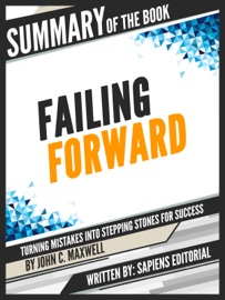 Summary Of The Book Failing Forward Turning Mistakes Into Stepping Stones For Success By John C Maxwell