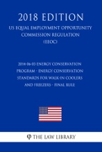 2014-06-03 Energy Conservation Program - Energy Conservation Standards for Walk-In Coolers and Freezers - Final Rule (US Energy Efficiency and Renewable Energy Office Regulation) (EERE) (2018 Edition)