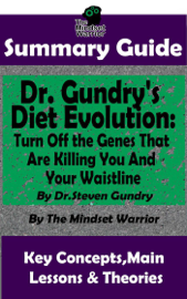 Summary Guide: Dr. Gundry's Diet Evolution: Turn Off the Genes That Are Killing You and Your Waistline by Dr. Steven Gundry The Mindset Warrior Summary Guide book