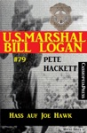 US Marshal Bill Logan Band 79 Hass Auf Joe Hawk