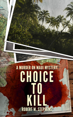 Robert W. Stephens - Choice to Kill: A Murder on Maui Mystery book