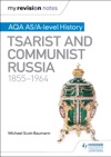 My Revision Notes AQA ASA-level History Tsarist And Communist Russia 1855-1964