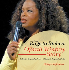 From Rags to Riches: The Oprah Winfrey Story - Celebrity Biography Books  Children's Biography Books