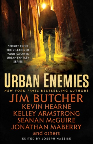 Jim Butcher, Kevin Hearne, Seanan McGuire, Kelley Armstrong, Jonathan Maberry, Jeff Somers & Joseph Nassise - Urban Enemies