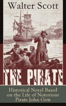 The Pirate: Historical Novel Based on the Life of Notorious Pirate John Gow: Adventure Novel Based on a True Story, by the Author of Waverly, Rob Roy, Ivanhoe, The Guy Mannering and Anne of Geierstein