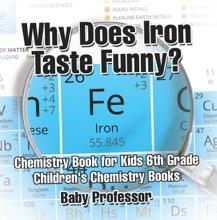 Why Does Iron Taste Funny? Chemistry Book For Kids 6th Grade  Children's Chemistry Books