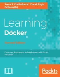 Learning Docker - Second Edition - Jeeva S. Chelladhurai, Vinod Singh & Pethuru Raj