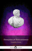 Delphi Complete Works of Dionysius of Halicarnassus (Illustrated)