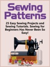 Sewing Patterns 25 Easy Sewing Projects And Sewing Tutorials Sewing For Beginners Has Never Been So Easy