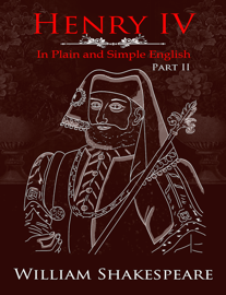 Henry IV: Part Two - In Plain and Simple English