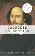 William Shakespeare: The Complete Collection (Hamlet + The Merchant Of Venice + A Midsummer Night's Dream + Romeo And ... Lear + Macbeth + Othello And Many More!)