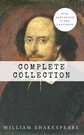 WILLIAM SHAKESPEARE: THE COMPLETE COLLECTION (HAMLET + THE MERCHANT OF VENICE + A MIDSUMMER NIGHTS DREAM + ROMEO AND ... LEAR + MACBETH + OTHELLO AND MANY MORE!)