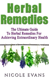 HERBAL REMEDIES: THE ULTIMATE GUIDE TO HERBAL REMEDIES FOR ACHIEVING EXTRAORDINARY HEALTH
