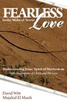 Fearless Love In The Midst Of Terror Answers And Tools To Overcome Terrorism With Love