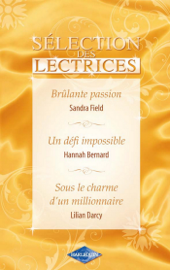 Brûlante passion - Un défi impossible - Sous le charme d'un millionnaire (Harlequin Sélection des Lectrices