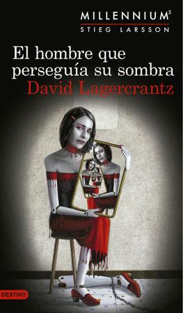 El hombre que perseguía su sombra (Serie Millennium 5) - David Lagercrantz