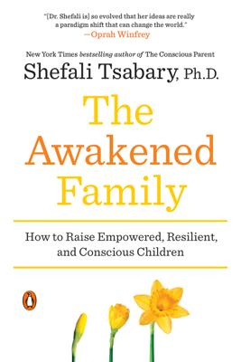 The Awakened Family - Shefali Tsabary Ph.D. book
