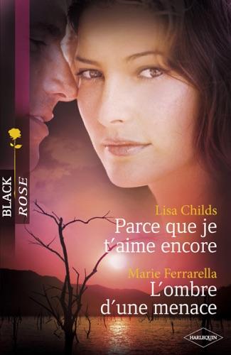 Lisa Childs & Marie Ferrarella - Parce que je t'aime encore - L'ombre d'une menace (Harlequin Black Rose)