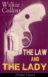 The Law And The Lady Thriller Classic Detective Story From The Prolific English Writer Best Known For The Woman In White No Name Armadale The Moonstone The Dead Secret Man And Wife Poor Miss Finch The Black Robe Basil