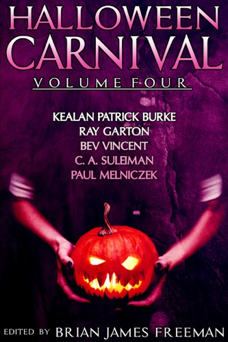 Brian James Freeman, Kealan Patrick Burke, Ray Garton, Bev Vincent & C.A. Suleiman - Halloween Carnival Volume 4
