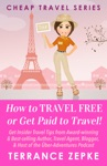 How To Travel Free Or Get Paid To Travel Cheap Travel Series Volume 4