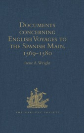 Documents Concerning English Voyages To The Spanish Main 1569 1580