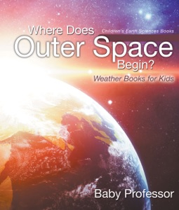 Where Does Outer Space Begin? - Weather Books for Kids  Children's Earth Sciences Books