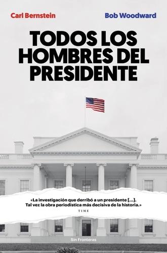 Carl Bernstein & Bob Woodward - Todos los hombres del presidente
