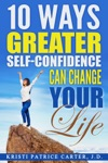 10 Ways Greater Self-Confidence Can Change Your Life