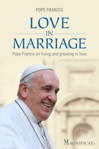 Pope Francis - Love in Marriage