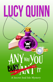 Any Way You Bury It - Lucy Quinn book summary