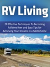 Rv Living 28 Effective Techniques To Becoming Fulltime Rver And Easy Tips For Achieving Your Dreams In A Motorhome