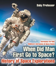 When Did Man First Go to Space? History of Space Explorations - Astronomy for Kids  Children's Astronomy & Space Books