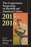 The Cooperstown Symposium On Baseball And American Culture 2015-2016