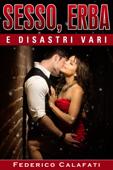 Sesso, Erba e Disastri Vari Parte VERSIONE COMPLETA ( E-book new york, oltre l'inverno, ogni storia è una storia d'amore, senza nessun segreto, tutto quello che vorrei, cercami questa notte