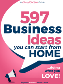 597 Business Ideas You can Start from Home - Doing What You Love!
