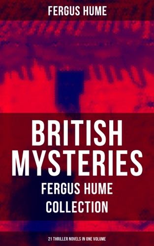 Fergus Hume - BRITISH MYSTERIES - Fergus Hume Collection: 21 Thriller Novels in One Volume