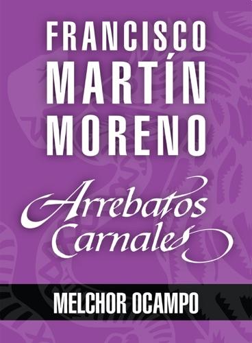 Arrebatos carnales. Melchor Ocampo