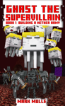Ghast the Supervillain, Book 1: Building a Nether Army