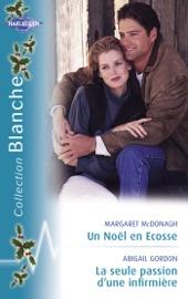 UN NOëL EN ECOSSE - LA SEULE PASSION DUNE INFIRMIèRE (HARLEQUIN BLANCHE)