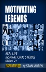 Motivating Legends Real Life Inspirational Stories Book 2