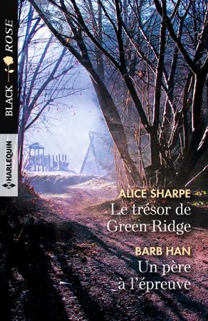 Le trésor de Green Ridge - Un père à l'épreuve - Alice Sharpe & Barb Han