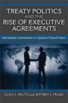Treaty Politics And The Rise Of Executive Agreements
