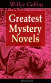 Greatest Mystery Novels of Wilkie Collins (Illustrated)